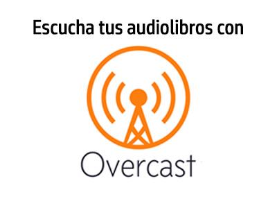 Overcast: una herramienta gratis para escuchar tus audiolibros