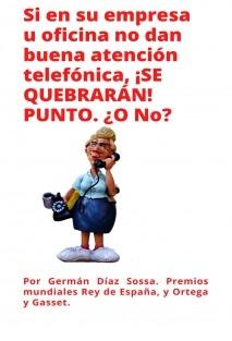 SI EN SU EMPRESA U OFICINA NO DAN BUENA ATENCION TELEFONICA, SE QUEBRARAN. PUNTO.